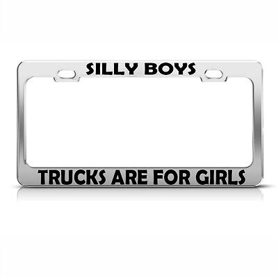 Silly Boys Trucks Are For Girls Chrome Metal License Plate Frame Tag Holder