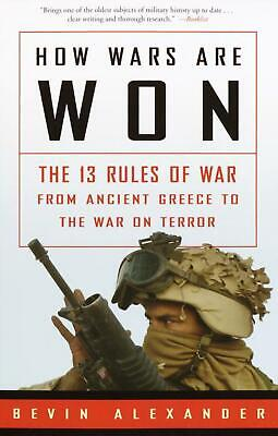 How Wars Are Won: The 13 Rules of War from Ancient Greece to the War on Terror: