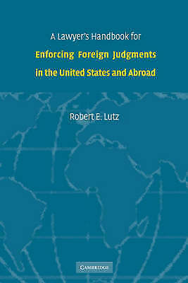 A Lawyer's Handbook for Enforcing Foreign Judgme, Robert E. Lutz, New