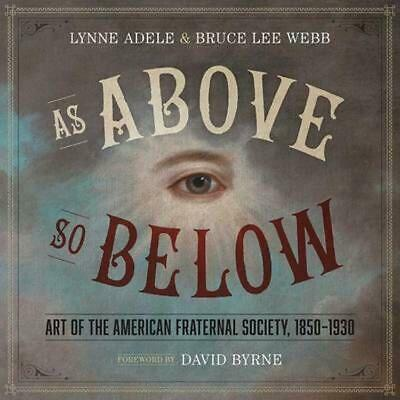 As Above, So Below: Art of the American Fraternal Society, 1850-1930 by Lynne Ad