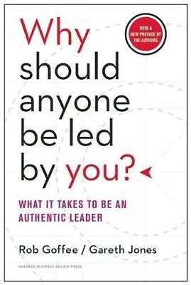 Why Should Anyone Be Led by You? With a New Preface by the Authors: What It Take