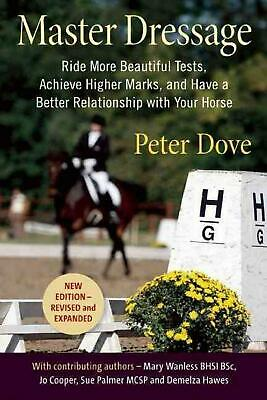 Master Dressage: Ride More Beautiful Tests, Achieve Higher Marks and Have a Bett