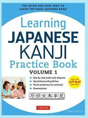Learning Japanese Kanji Practice Book Volume 1: The Quick and Easy Way to Learn