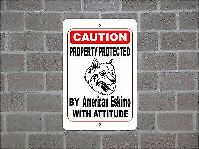 Property protected by American Eskimo dog breed with attitude metal sign #B