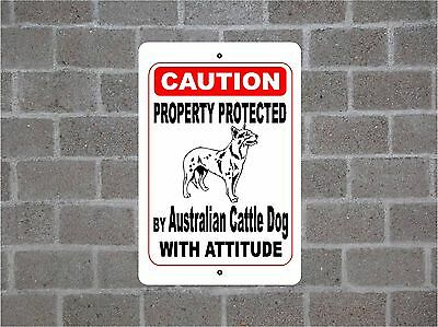 Property protected by Australian Cattle dog breed with attitude metal sign #B
