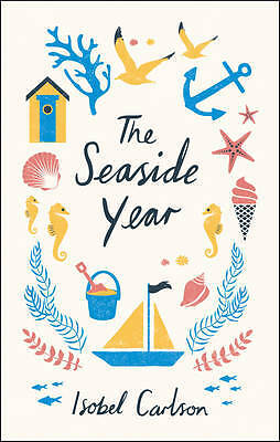 The Seaside Year: A Month-by-Month Guide to Maki, Carlson, Isobel, New