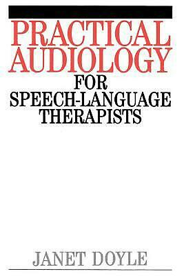 Practical Audiology for Speech and Language Therapy Work by Janet Doyle (English