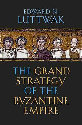 The Grand Strategy of the Byzantine Empire by Edward Luttwak (English) Paperback