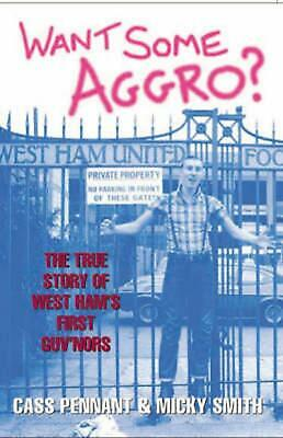 Want Some Aggro?: The True Story of West Ham's First Guv'nors by Cass Pennant (E