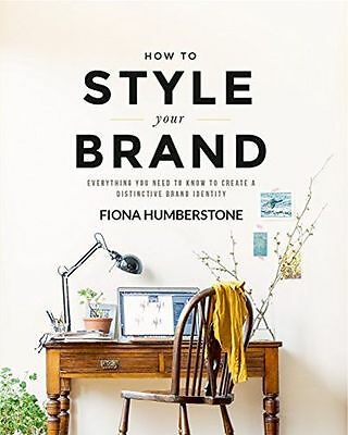 How to Style Your Brand Everything You Need to Know to (PB) ISBN0956454534
