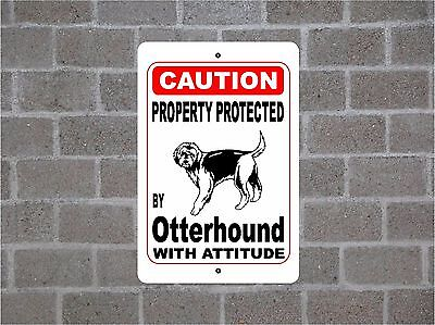 Property protected by Otterhound dog breed with attitude metal sign #B