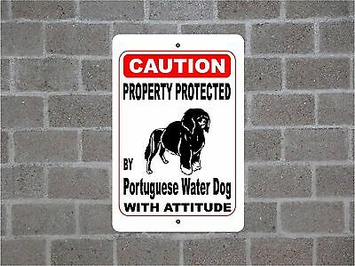 Property protected by Portuguese Water Dog breed with attitude metal sign #B