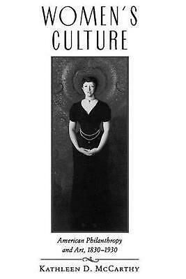 Women's Culture: American Philanthropy and Art, 1830-1930 by Kathleen D. McCarth