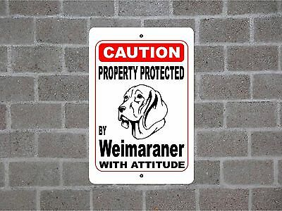 Property protected by Weimaraner dog breed with attitude metal sign #B