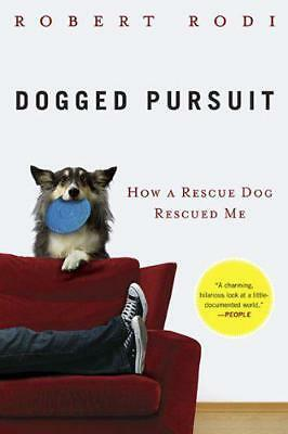 Dogged Pursuit: How a Rescue Dog Rescued Me, Rodi, Robert   Paperback Book   New