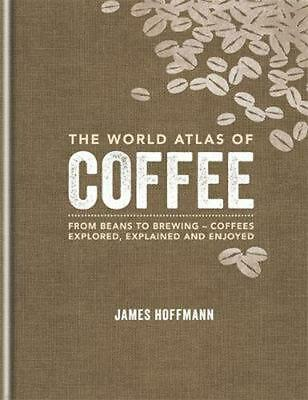 The World Atlas of Coffee by James Hoffmann Hardcover Book