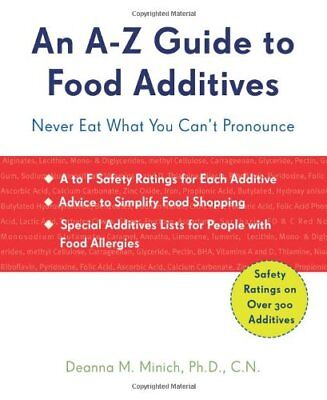 An A-Z Guide to Food Additives: Never Eat What You Can't Pronounce-Deanna M Mini