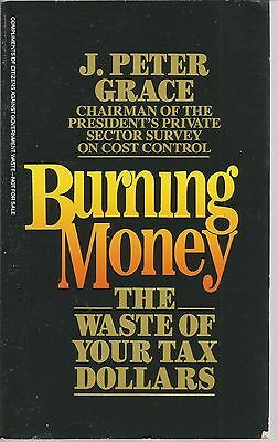 Burning Money The Waste Of Your Tax Dollars J Peter Grace PB 1984