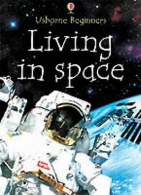 Living in Space (Usborne Beginners) By Katie Daynes, Zoe Wray,Collectif