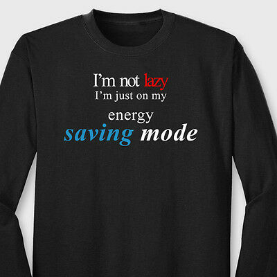 I'm Not Lazy I'm Just On Energy Saving Mode Funny College Long Sleeve T-shirt