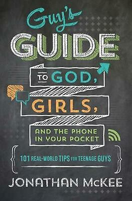 The Guy's Guide to God, Girls, and the Phone in Your Pocket: 101 Real-World Tips