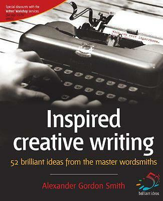 Inspired Creative Writing: 52 Brilliant Ideas from the Master Wordsmiths, Smith,