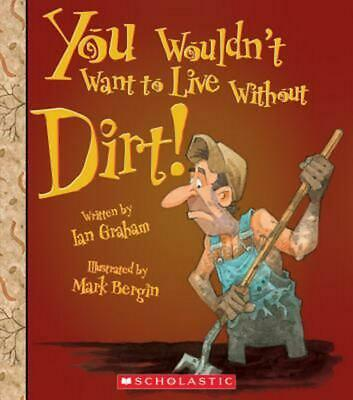 You Wouldn't Want to Live Without Dirt! by Ian Graham (English) Library Binding