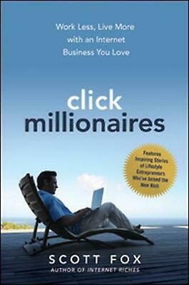 Click Millionaires: Work Less, Live More with an Internet Business You Love by S