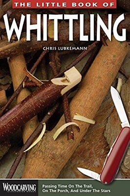 The Little Book of Whittling: Passing Time on the Trail, on the Porch, and Under
