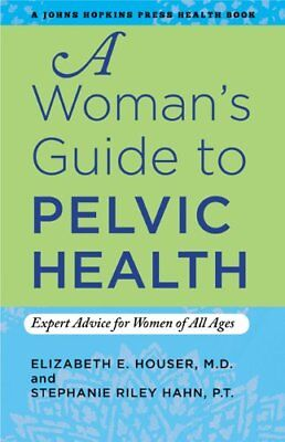 A Woman's Guide to Pelvic Health: Expert Advice for Women of All Ages-Elizabeth
