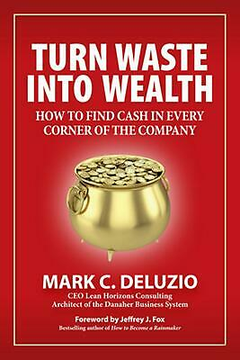 Turn Waste Into Wealth: How to Find Cash in Every Corner of the Company by Mark