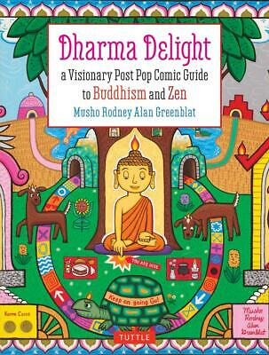 Dharma Delight: A Visionary Post Pop Comic Guide to Buddhism and Zen by Rodney A