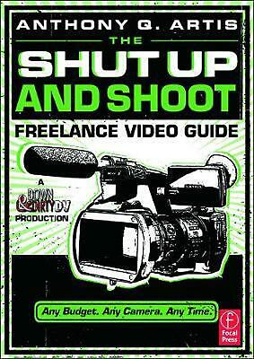 The Shut Up and Shoot Freelance Video Guide: A Down & Dirty DV Production by Ant