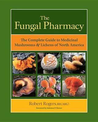 The Fungal Pharmacy: The Complete Guide to Medicinal Mushrooms & Lichens of Nort