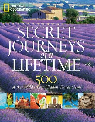Secret Journeys of a Lifetime: 500 of the World's Best Hidden Travel Gems by Nat