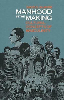 Manhood in the Making: Cultural Concepts of Masculinity by David D. Gilmore (Eng