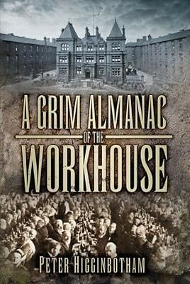 Grim Almanac of the Workhouse by Peter Higginbotham Paperback Book (English)