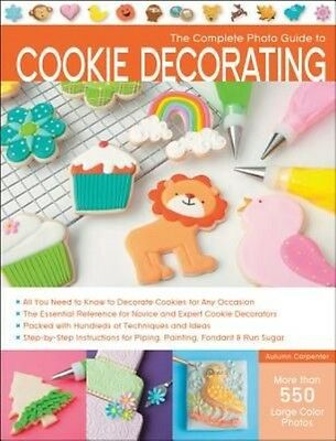 The Complete Photo Guide to Cookie Decorating by Autumn Carpenter Paperback Book