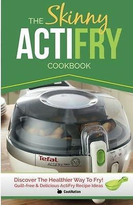 The Skinny ActiFry Cookbook: Guilt-free & Delicious ActiFry (PB) 9781909855342)