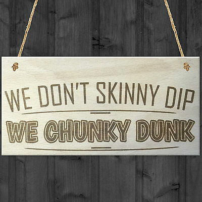 We Don't Skinny Dip We Chunky Dunk Novelty Wooden Hanging Plaque Hot Tub Sign