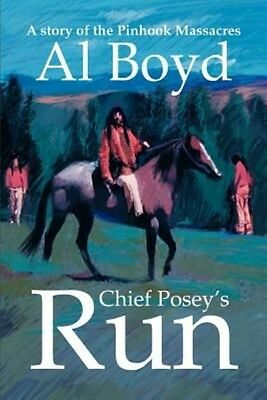 Chief Posey's Run: A Story of the Pinhook Massacres by Al Boyd Paperback Book (E