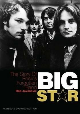 Big Star: The Story of Rock's Forgotten Band - Revised & Updated Edition by Rob