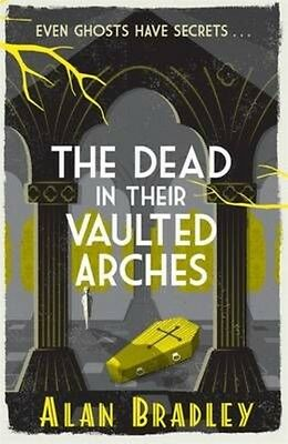 Dead in Their Vaulted Arches by Alan Bradley Paperback Book