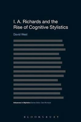 I. A. Richards and the Rise of Cognitive Stylistics by David West Paperback Book