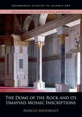 Dome of the Rock and Its Umayyad Mosaic Inscriptions by Marcus Milwright Hardcov