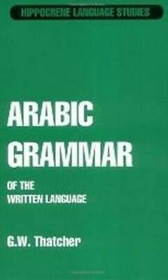Arabic Grammar of the Written Language by G.W. Thatcher Paperback Book (English)