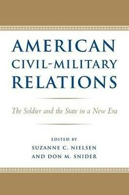 American Civil-Military Relations: The Soldier and the State in a New Era by Suz