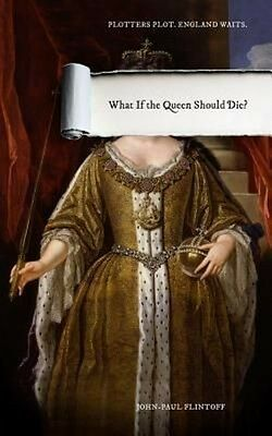 What If the Queen Should Die? by John-Paul Flintoff