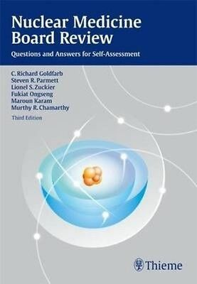 Nuclear Medicine Board Review: Questions and Answers for Self-Assessment by C. R