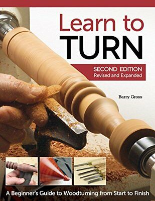 Learn to Turn, 2nd Edition Revised and Expanded: A Beginner's Guide to Woodturni
